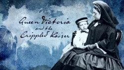 Queen Victoria and the Crippled Kaiser