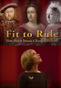 Fit To Rule: How Royal Illness Changed History